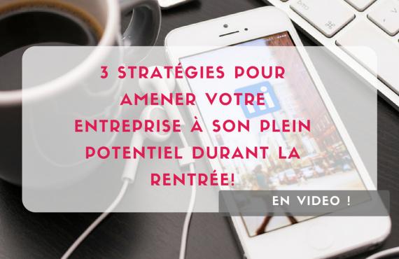 3 stratégies pour amener votre entreprise à son plein potentiel durant la rentrée!
