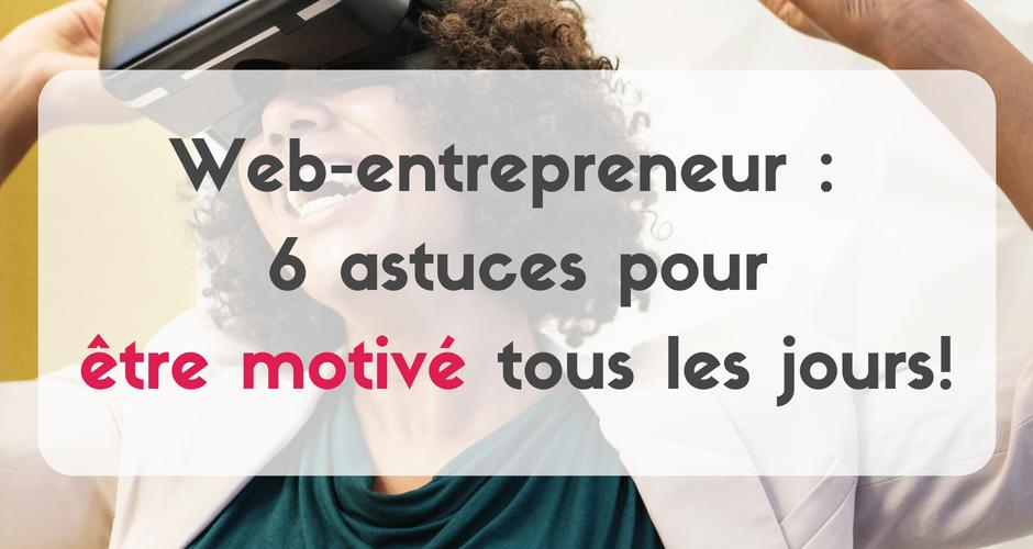 Entrepreneur du Web: 6 astuces pour être motivé tous les jours !