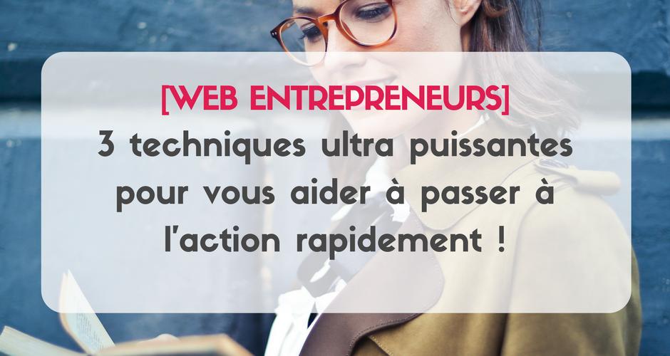 Comment passer à l'action plus rapidement pour atteindre vos objectifs en tant qu'entrepreneur du web ? 3 techniques simples mais ultra puissants.