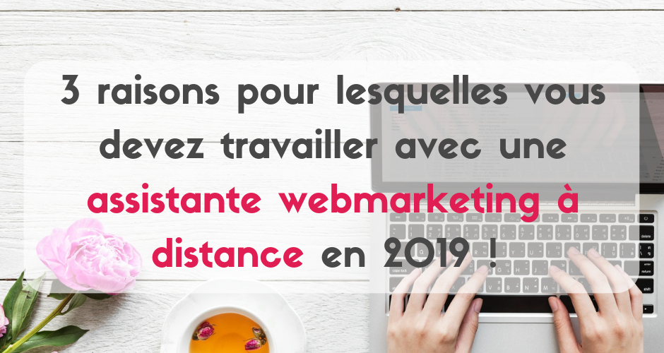 3 raisons pour embaucher une assistante webmarketing à distance