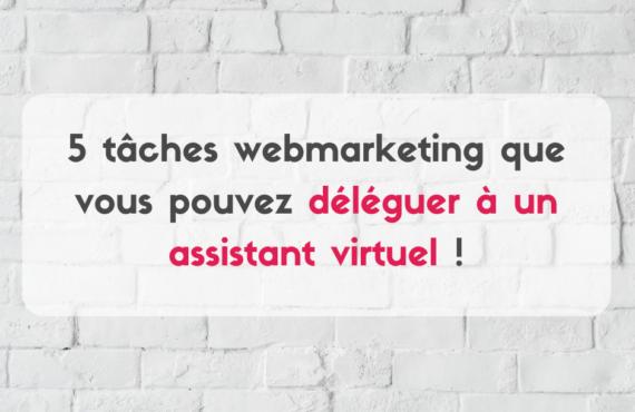 tâches à déléguer à votre assistant virtuel expert en webmarketing