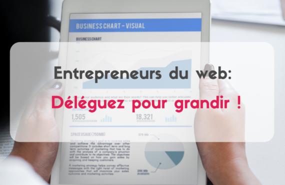 entrepreneur du web : déléguer pour grandir