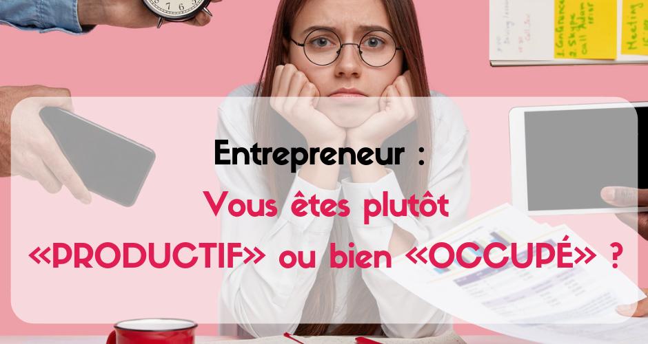 comment être un entrepreneur productif au lieu d'un entrepreneur occupé